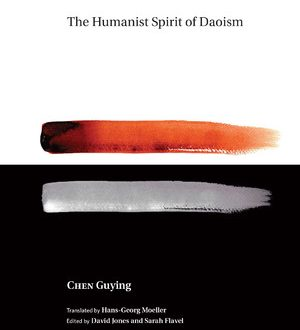 The Humanist Spirit of Daoism di Chen Guying